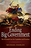 Ending Big Government: The Essential Case for Capitalism and Freedom
