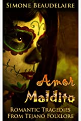 Amor Maldito: Romantic Tragedies from Tejano Folklore Kindle Edition