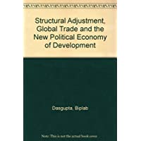 Structural Adjustment, Global Trade and the New Political Economy of Development
