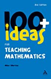 100+ Ideas for Teaching Mathematics (Continuum One Hundreds)
