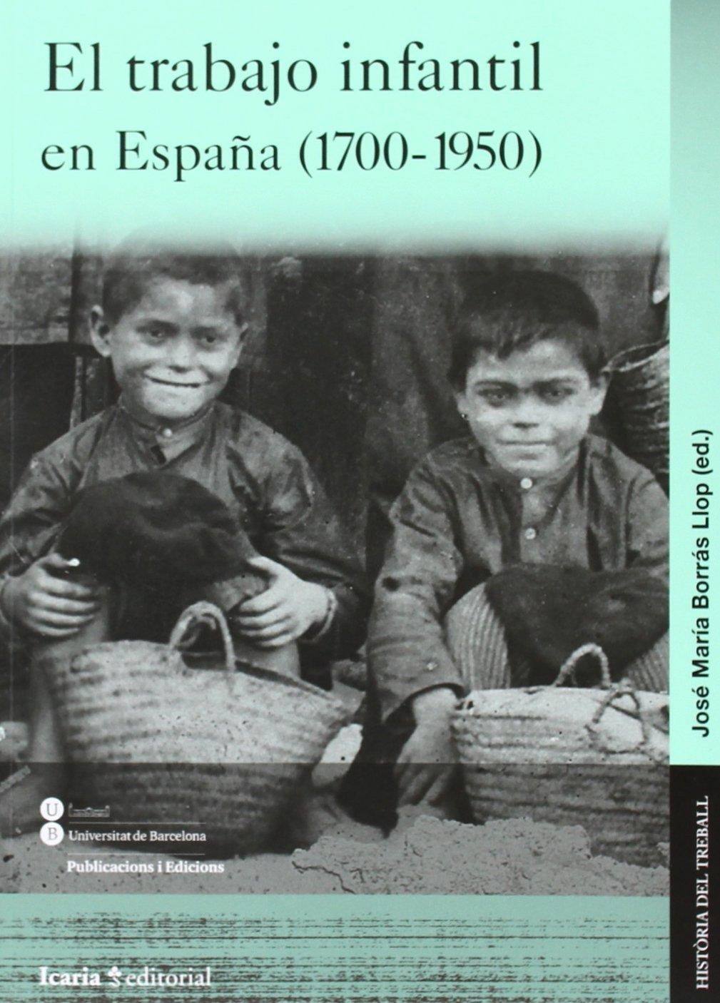 El trabajo infantil en España 1700-1950 HISTÒRIA DEL TREBALL: Amazon.es: Borrás Llop, José María: Libros