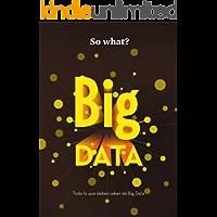 Big Data: Todo lo que debes saber de Big Data (So What? nº 3)