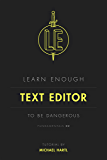 Learn Enough Text Editor to Be Dangerous: A tutorial introduction to text editors (Learn Enough Developer Fundamentals Book 2)