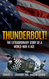 Thunderbolt! : The Extraordinary Story of a World War II Ace