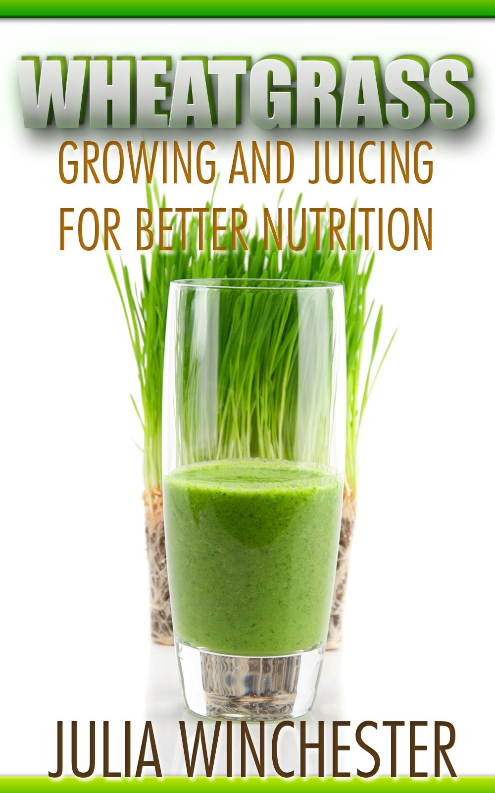 Wheatgrass: Growing and Juicing for Better Nutrition por Julia Winchester