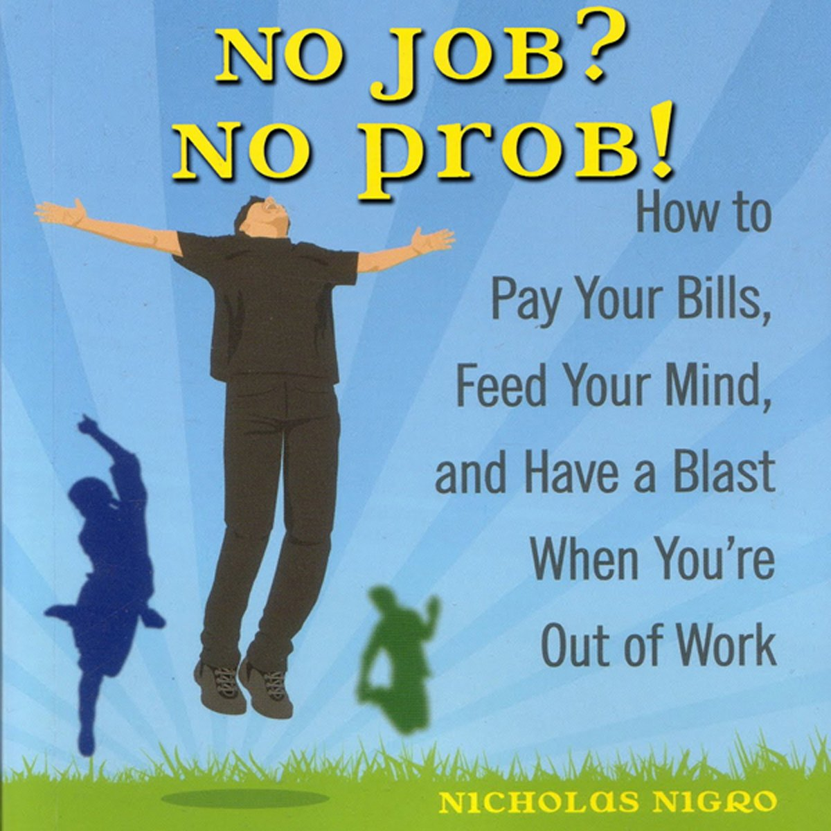 No Job? No Prob!: How to Pay Your Bills, Feed Your Mind, and Have a Blast When You're Out of Work