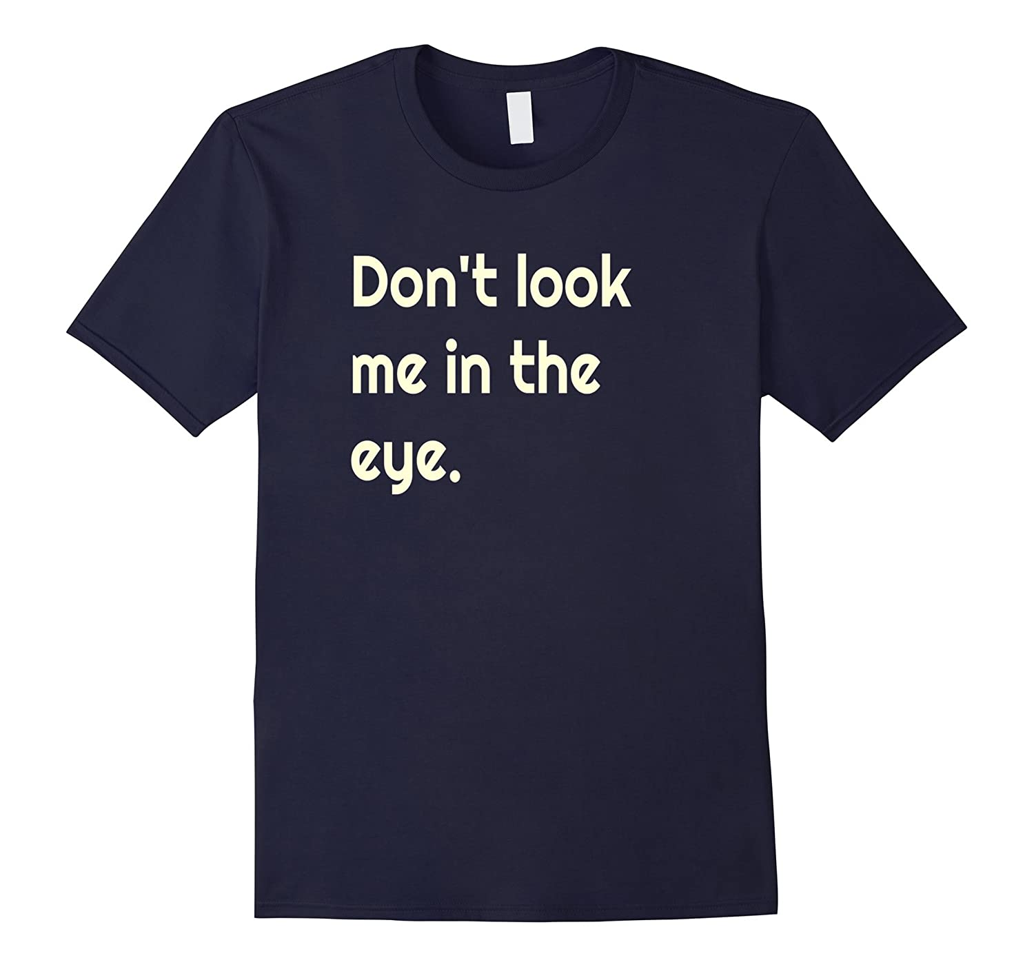 Don't look me in the eye funny t-shirt-FL