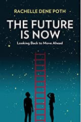 The Future Is Now: Looking Back to Move Ahead Kindle Edition