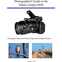 Photographer's Guide to the Nikon Coolpix P950: Getting the Most from Nikon's Superzoom Digital Camera book cover