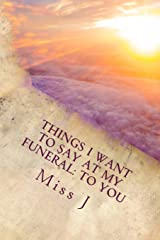 Things I Want to Say at My Funeral: to You Paperback