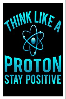 Think Like a Proton Stay Positive NEW Funny Classroom Science Poster ms336