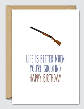 Life Is Better When Youre Shooting Happy Birthday Funny Shooting