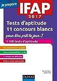 IFAP 2017 Tests d'aptitude : 11 concours blancs pour être prêt le jour J: 1100 tests d'aptitude