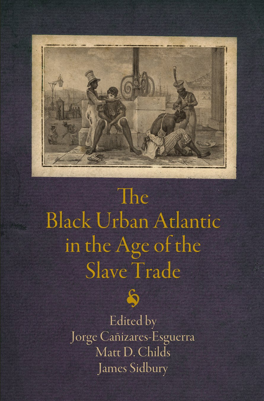 Download The Black Urban Atlantic in the Age of the Slave Trade (The Early Modern Americas) ebook
