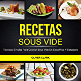 Recetas Sous Vide: Técnicas simples para cocinar Sous Vide en casa rico y saludable