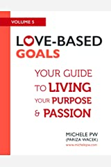 Love-Based Goals: Your Guide to Living Your Purpose & Passion (Love-Based Business Book 5) Kindle Edition