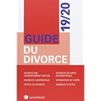 Guide du divorce 19/20: Divorce par consentement mutuel. Divorces contentieux. Effets du divorce. Divorces en droit international. Séparation de corps. Modèles d'actes.