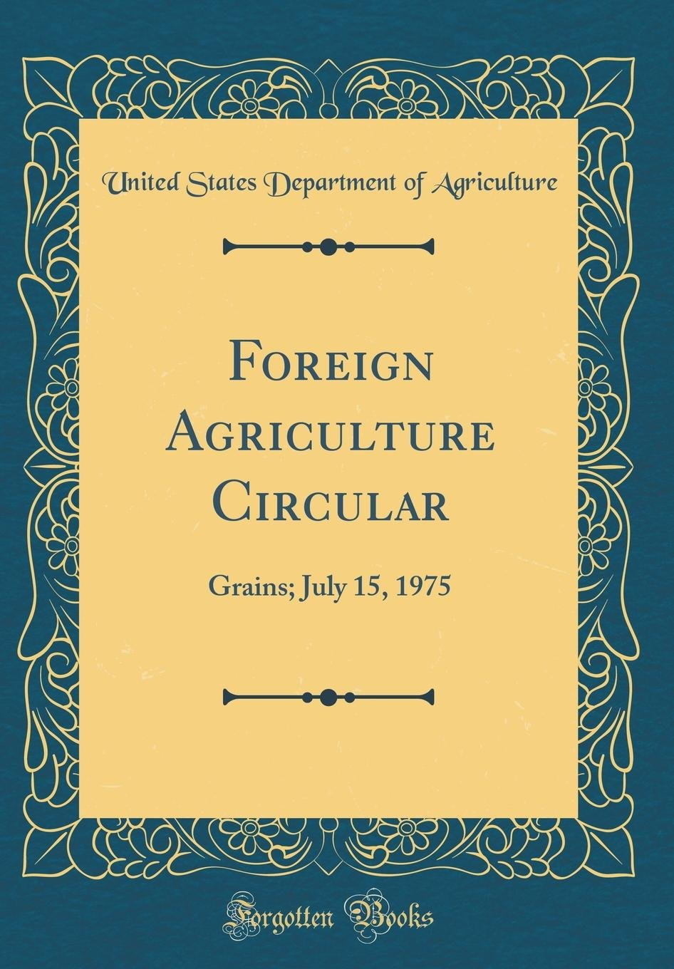 Download Foreign Agriculture Circular: Grains; July 15, 1975 (Classic Reprint) pdf epub