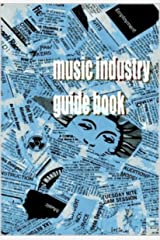 The Music Industry Guidebook::  A clear guide to getting a job in the music business. . .fast! Kindle Edition