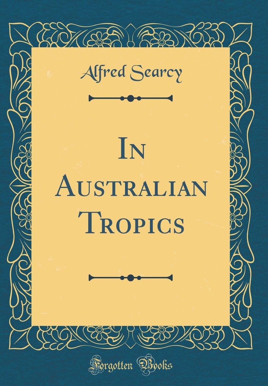 Download In Australian Tropics (Classic Reprint) pdf epub