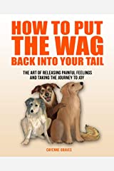How To Put The Wag Back Into Your Tail: The Art of Releasing Painful Feelings and Taking the Journey to Joy Paperback