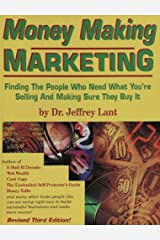 MONEY MAKING MARKETING: Finding The People Who Need What You're Selling And Making Sure They Buy It Kindle Edition