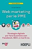 Web Marketing per le PMI: Strategia digitale per fare business con Facebook, SEO, email & co. (Italian Edition)