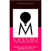 MULMIN: MINIMAL WAY OF LIVING FOR A MAXIMAL LIFESTYLE (English Edition)