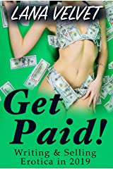 Get Paid!: Writing and Selling Erotica in 2019 Kindle Edition