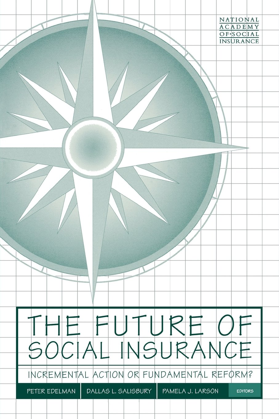 The Future of Social Insurance: Incremental Action or Fundamental Reform?
