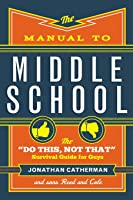 The Manual To Middle School: The Do This Not That