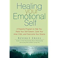 Healing Your Emotional Self: A Powerful Program to Help You Raise Your Self-Esteem, Quiet Your Inner Critic, and…
