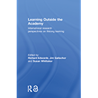 Learning Outside the Academy: International Research Perspectives on Lifelong Learning (English Edition)
