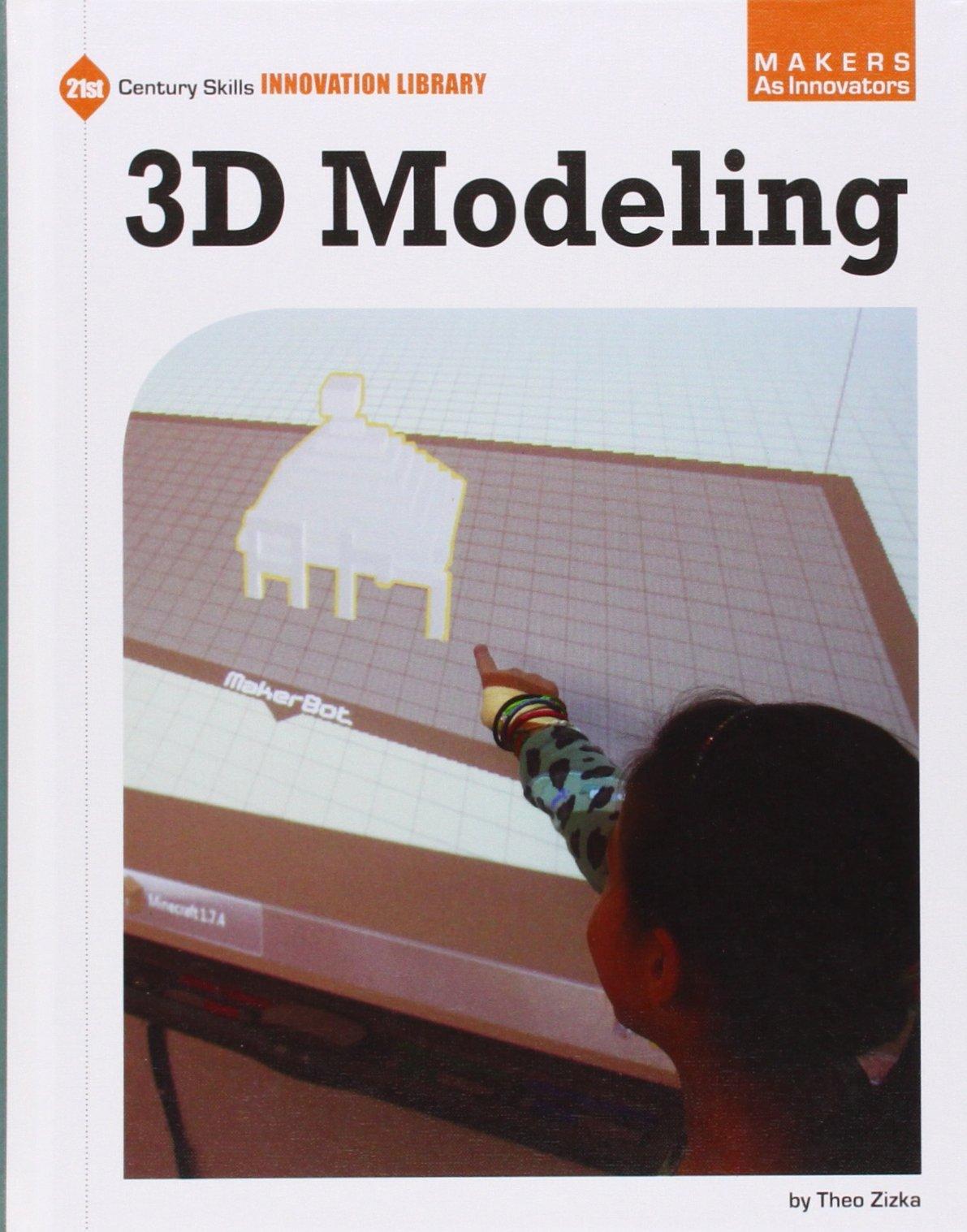 3d Modeling (21st Century Skills Innovation Library: Makers As Innovators)