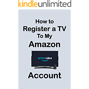 How To Register a TV to My Amazon Account: Step by Step Guide to Register Your TV to Amazon Account in Less Than 30…