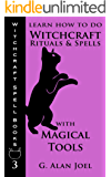 Learn How to Do Witchcraft Rituals and Spells with Magical Tools (Witchcraft Spell Books Book 3)