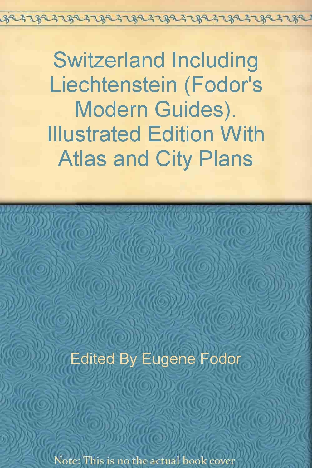 Switzerland Including Liechtenstein (Fodors Modern Guides). Illustrated Edition With Atlas and City Plans Hardcover – 1963 Edited By Eugene Fodor MacGibbon & Kee B001E59Z24