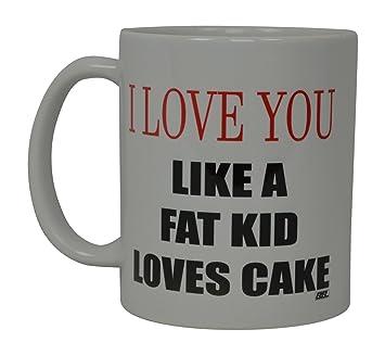 Amazon De Best Funny Kaffeebecher I Love You Like A Fat Kid Loves
