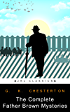 The Complete Father Brown Mysteries: #6 Of 100 (JKL Classics - Active TOC, Active Footnotes ,Illustrated)