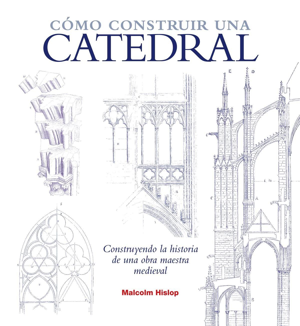 Cómo construir una catedral (Grandes temas): Amazon.es: Hislop, Malcolm, González García, Juan Luis: Libros
