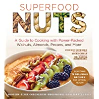 Superfood Nuts: A Guide to Cooking with Power-Packed Walnuts, Almonds, Pecans, and...
