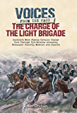 The Charge of the Light Brigade: History's Most Famous Cavalry Charge Told Through Eye Witness Accounts, Newspaper Reports, Memoirs and Diaries (Voices from the Past)