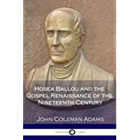 Hosea Ballou and the Gospel Renaissance of the Nineteenth Century: A History of Unitarian Universalism