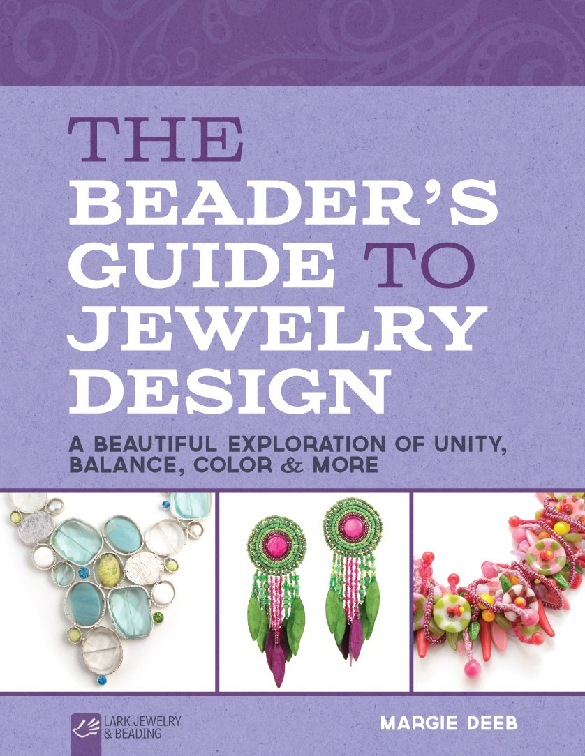Download The Beader's Guide to Jewelry Design: A Beautiful Exploration of Unity, Balance, Color & More (Lark Jewelry & Beading) pdf