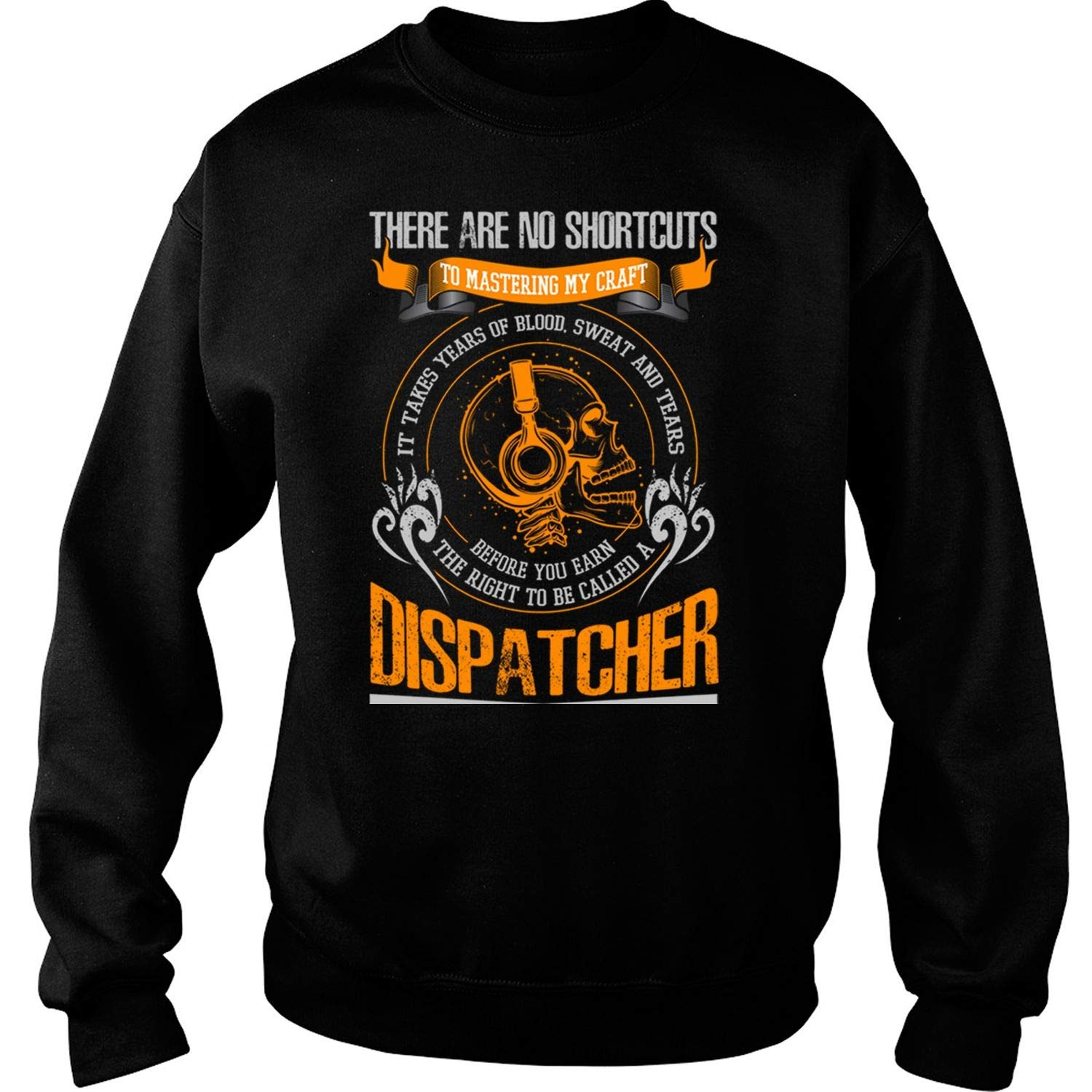 110a159f95 Amazon.com: to Be Called A Dispatcher Sweatshirts, There are No Shortcuts  to Mastering My Craft T Shirt: Clothing