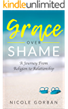 Grace Over Shame: A Journey From Religion to Relationship