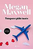 Tampoco pido tanto (Spanish Edition)