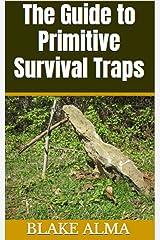 The Guide to Primitive Survival Traps Kindle Edition