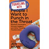 Traveling with People I Want to Punch in the Throat: Barefoot Passengers, Armrest Hoggers, and Other Traveling Troublemakers