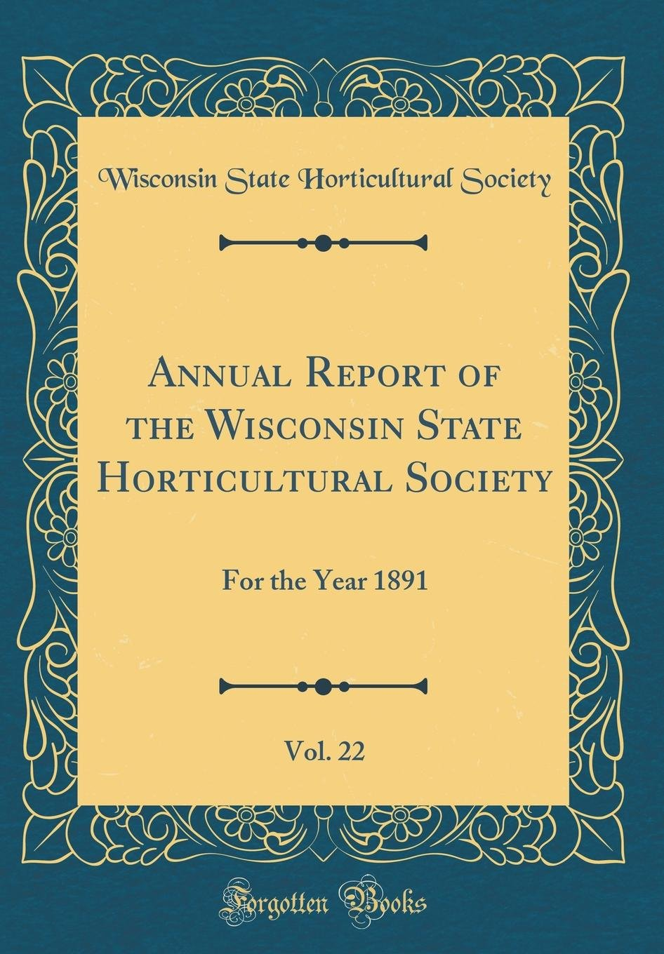 Annual Report of the Wisconsin State Horticultural Society, Vol. 22: For the Year 1891 (Classic Reprint) ebook
